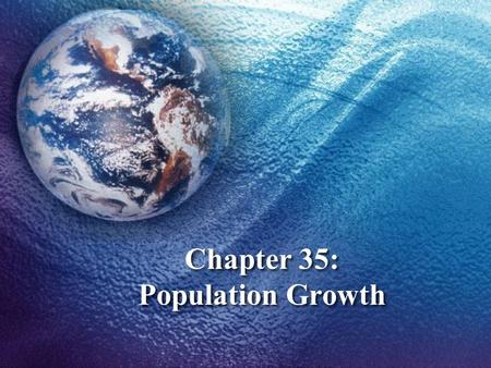 Chapter 35: Population Growth. Ecologists study the relationship between biotic and nonbiotic factors at 5 levels: A. Organisms B. Populations C. Communities.