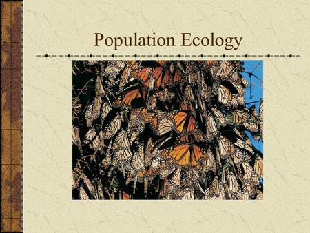 Population Ecology. Population A group of individuals of a single species in a given area Density Dispersion.