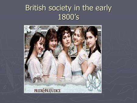 British society in the early 1800's. What are all these places? ► Hertfordshire—where Bennetts live in Longbourne estate ► Derbyshire—where Darcy lives.