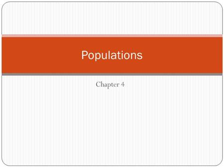 Chapter 4 Populations. Properties of Populations Population: a group of organisms of 1 species in the same area 1) Population Size (usually estimated)