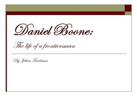Daniel Boone: The life of a frontiersman By Julian Freedman.
