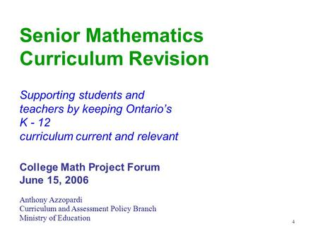 Senior Mathematics Curriculum Revision 4 Supporting students and teachers by keeping Ontario's K - 12 curriculum current and relevant College <strong>Math</strong> Project.