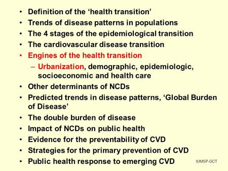 Definition of the 'health transition' Trends of disease patterns in populations The 4 stages of the epidemiological transition The cardiovascular disease.