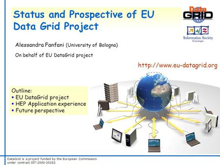 DataGrid is a project funded by the European Commission under contract IST-2000-25182 Status and Prospective of EU Data Grid Project Alessandra Fanfani.
