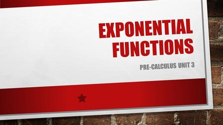 EXPONENTIAL FUNCTIONS PRE-CALCULUS UNIT 3. EXPONENTIAL GROWTH WHEN HAVE YOU SEEN EXPONENTIAL GROWTH IN A REAL-WORLD SITUATION? WHAT ARE SOME PROPERTIES.