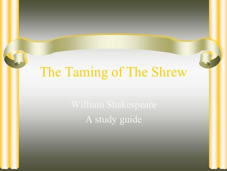 The Taming of The Shrew William Shakespeare A study guide.