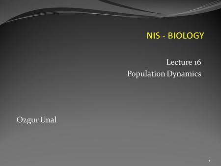 Lecture 16 Population Dynamics Ozgur Unal 1. 2  Population: the members of a single species that share the same geographic location at teh same time.