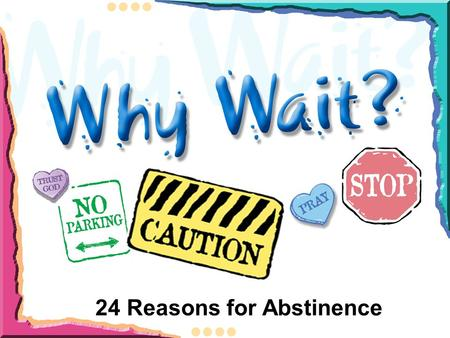24 Reasons for Abstinence. To avoid pregnancy until marriage. Nearly 1 million teen pregnancies are reported annually. (Source: Centers for Disease.