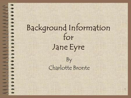 1 Background Information for Jane Eyre By Charlotte Bronte.