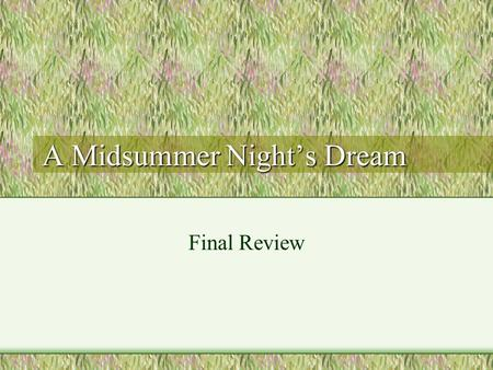 A Midsummer Night's Dream Final Review. Theseus Duke of Athens Going to marry Hippolyta Becomes a fair and wise leader and father.