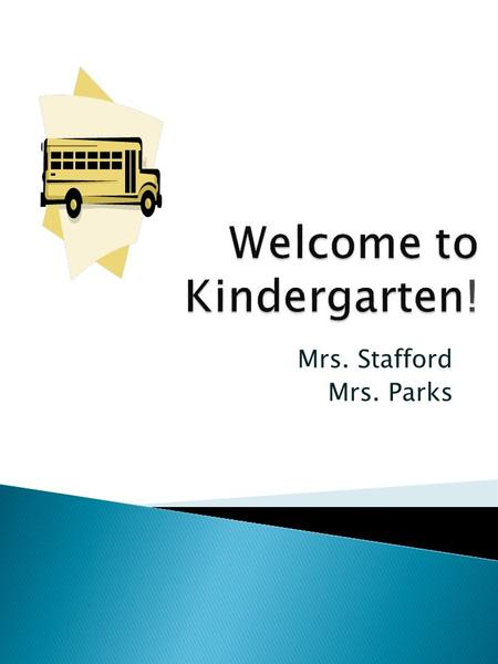 Mrs. Stafford Mrs. Parks  Each child will have a take home folder that may also be referred to as an agenda. We will list any important notes that you.