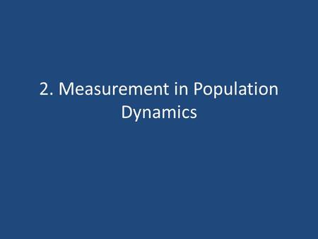 2. Measurement in Population Dynamics. Habitat- an ecological or environmental area that is inhabited by a particular species of animal, plant or other.