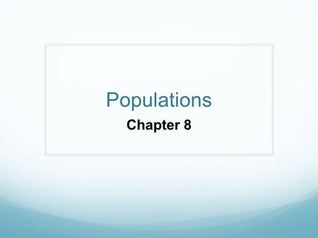 Populations Chapter 8. Population Definition – all the members of a species living in the same place at the same time. Species – What? Place – Where?
