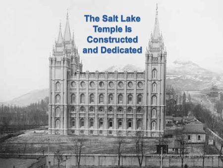 """Lesson 44: The Salt Lake Temple Is Constructed and Dedicated,"" Primary 5: Doctrine and Covenants: Church History, (1997),263."