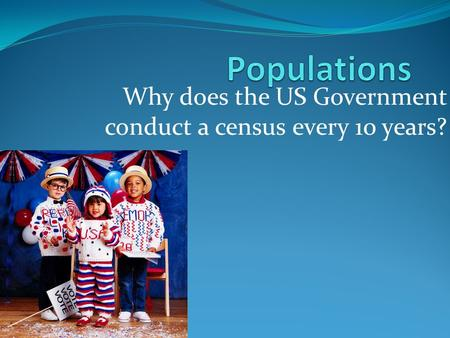 Why does the US Government conduct a census every 10 years?