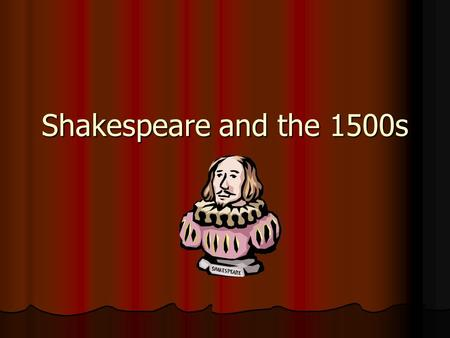 Shakespeare and the 1500s. William Shakespeare One of the great mysteries of English drama is that so little is known for sure about the most famous playwright.