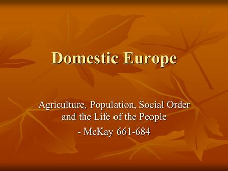Domestic Europe Agriculture, Population, Social Order and the Life of the People - McKay 661-684.