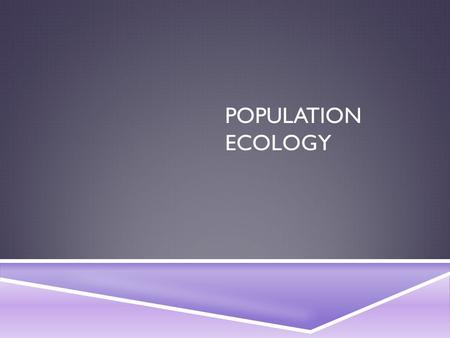 POPULATION ECOLOGY. HOW DO POPULATIONS CHANGE?  What is a population?  All members of a species living in the same place at the same time  They usually.