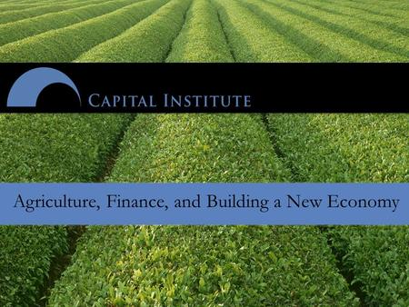 Agriculture, Finance, and Building a New Economy.
