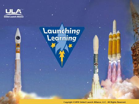 Copyright © 2010 United Launch Alliance, LLC. All Rights Reserved.