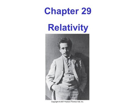 Chapter 29 Relativity. 29-1 The Postulates of Special Relativity The postulates of relativity as stated by Einstein: 1.Equivalence of Physical Laws The.