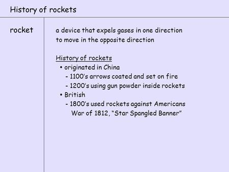 History of rockets rocket a device that expels gases in one direction to move in the opposite direction History of rockets  originated in China - 1100's.