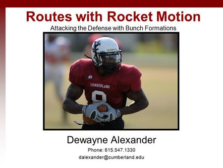 Routes with Rocket Motion Attacking the Defense with Bunch Formations Dewayne Alexander Phone: 615.547.1330