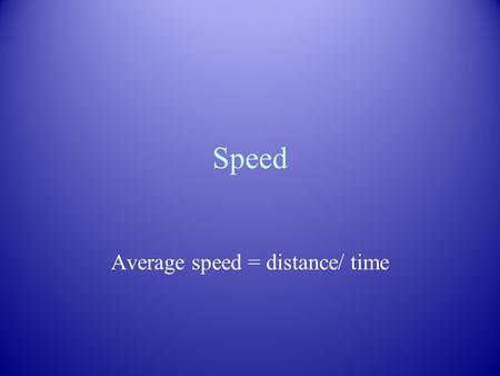 Speed Average speed = distance/ time. Cheetah Fastest Land Animal in the world. One was measured at 63 mi/hr. It is probable that speeds up to 70 mi/hr.
