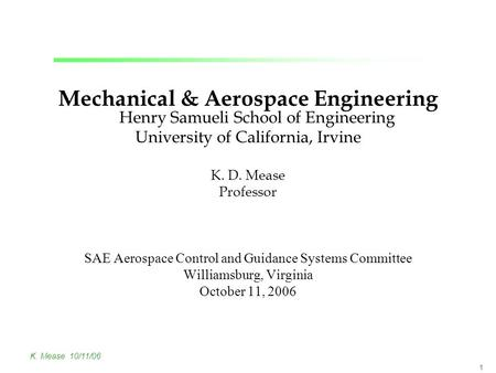 K. Mease 10/11/06 1 Mechanical & Aerospace Engineering Henry Samueli School of Engineering University of California, Irvine K. D. Mease Professor SAE Aerospace.