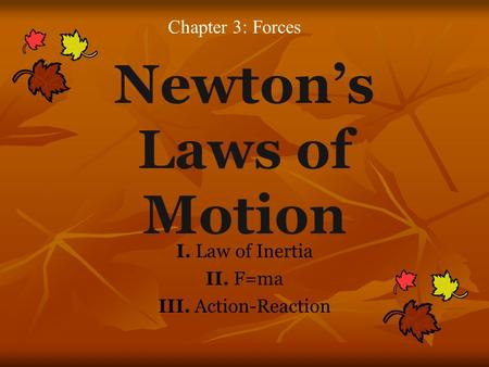 Newton's Laws of Motion I. Law of Inertia II. F=ma III. Action-Reaction Chapter 3: Forces.