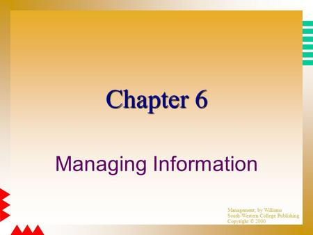 Management, by Williams South-Western College Publishing Copyright © 2000 Chapter 6 Managing Information.