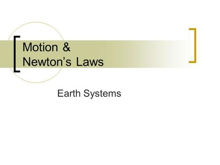 Motion & Newton's Laws Earth Systems A force is… a push or a pull. Friction, Drag, Gravity, and Weight are forces. Measured in unit N = kg m sec 2.