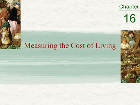 Chapter Measuring the Cost of Living 16. The Consumer Price Index Consumer price index (CPI) – Measure of the overall cost of goods & services – Bought.