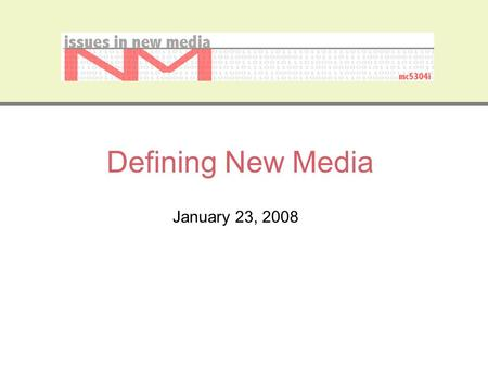 Defining New Media January 23, 2008. Issues in New Media Questions Blogs Class Discussion Schedule –Post presentation to TRACS by 4pm under Resources,