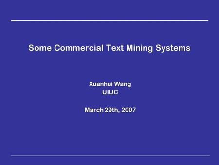 Some Commercial Text Mining Systems Xuanhui Wang UIUC March 29th, 2007.