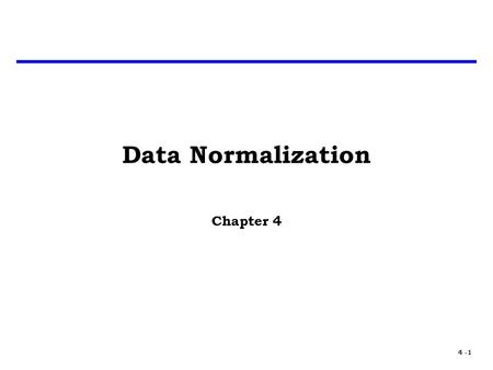4 -1 Data Normalization Chapter 4. 4 -2 Data Normalization One of the most challenging and perennial problems confronting the cost analyst is the identification.