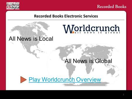 Recorded Books Electronic Services 1 All News is Local All News is Global Play Worldcrunch Overview.