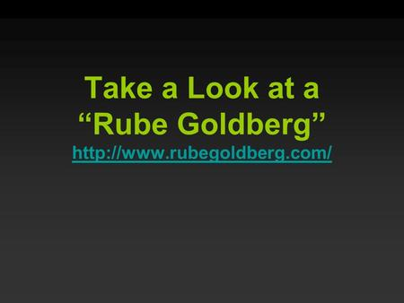 "Take a Look at a ""Rube Goldberg"""