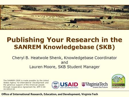 Office of International Research, Education, and Development, Virginia Tech Publishing Your Research in the SANREM Knowledgebase (SKB) Cheryl B. Heatwole.