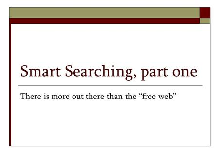 "Smart Searching, part one There is more out there than the ""free web"""