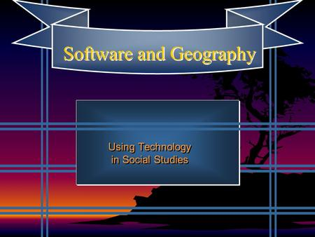 Software and Geography Using Technology in Social Studies.