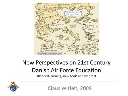 New Perspectives on 21st Century Danish Air Force Education Blended learning, new tools and web 2.0 Claus Witfelt, 2009.