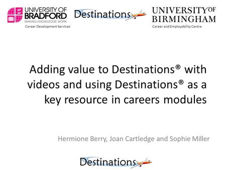 Career Development ServicesCareer and Employability Centre Adding value to Destinations® with videos and using Destinations® as a key resource in careers.