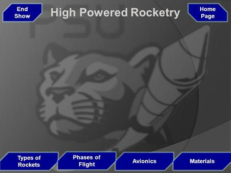 Types of Rockets Avionics Phases of Flight Materials Home Page High Powered Rocketry End Show.