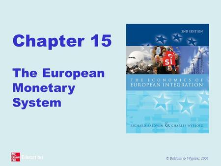 © Baldwin & Wyplosz 2006 Chapter 15 The European Monetary System.