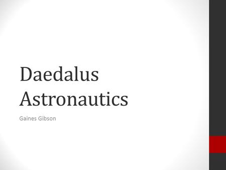 Daedalus Astronautics Gaines Gibson. Mission To further students' education and expertise in propulsion related activities.