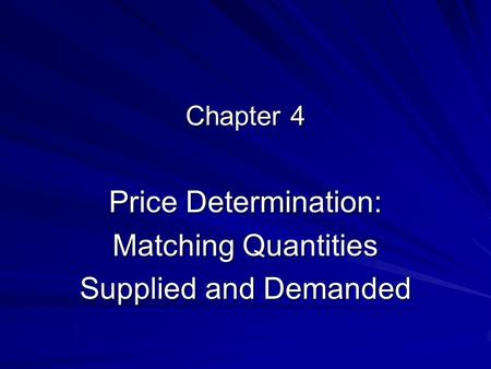 Chapter 4 Price Determination: Matching Quantities Supplied and Demanded.
