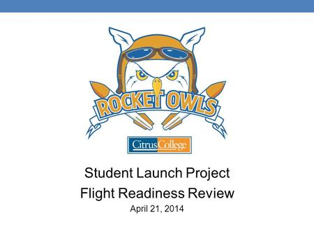 Student Launch Project Flight Readiness Review April 21, 2014.