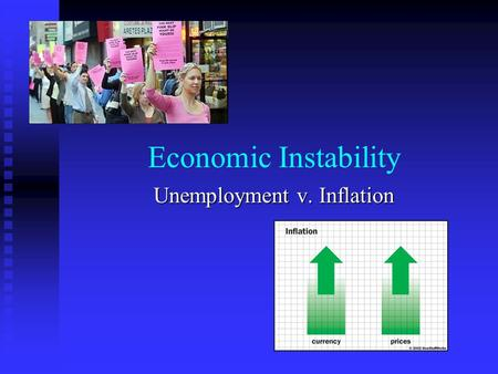 Economic Instability Unemployment v. Inflation. Questions to Ponder: Are you (or a friend) looking for a job this summer? Are you (or a friend) looking.