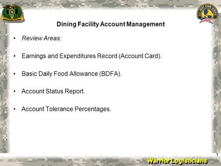 Warrior Logisticians Dining Facility Account Management 11 Review Areas: Earnings and Expenditures Record (Account Card). Basic Daily Food Allowance (BDFA).